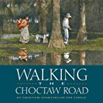 Walking the Choctaw Road: Stories from Red People Memory | Tim Tingle