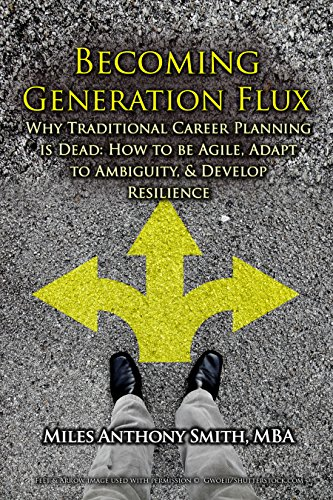Becoming Generation Flux: Why Traditional Career Planning Is Dead: How To Be Agile, Adapt To Ambiguity, And Develop Resilience by Miles Anthony Smith ebook deal