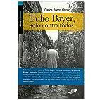 Tulio Bayer, solo contra todos by Carlos…
