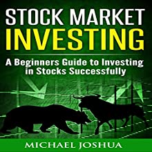 Stock Market Investing: A Beginner's Guide to Investing in Stocks Successfully Audiobook by Michael Joshua Narrated by Roger Wood