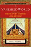 A Vanished World: Medieval Spain's Go...