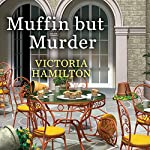Muffin but Murder: Merry Muffin Mystery Series #2 | Victoria Hamilton