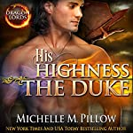 His Highness The Duke: Dragon Lords, Book 5 | Michelle M. Pillow