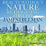 Beauty Without Nature: Re-imagining the City | James Hillman