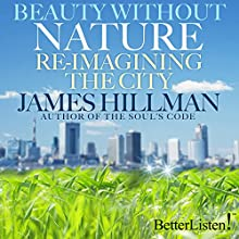 Beauty Without Nature: Re-imagining the City Lecture Auteur(s) : James Hillman Narrateur(s) : James Hillman