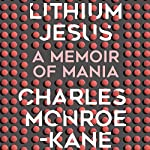 Lithium Jesus: A Memoir of Mania | Charles Monroe-Kane