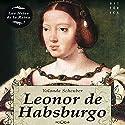 Leonor de Habsburgo Audiobook by Yolanda Scheuber Narrated by Benjamín Figueres, Rosa López