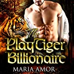 The PlayTiger Billionaire: A Paranormal Billionaire Romance | Maria Amor