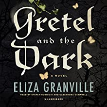 Gretel and the Dark (       UNABRIDGED) by Eliza Granville Narrated by Stefan Rudnicki, Cassandra Campbell