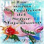 Suenos De Terabytes Del Senor Majestuoso: Una Novela Corta [Terabyte Dreams by the Majestic Man: A Novella]   Ralph Clayton