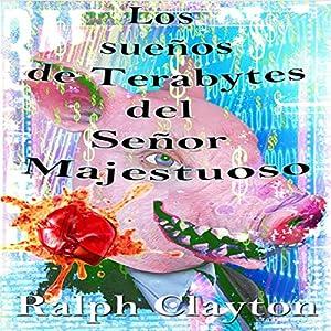 Suenos De Terabytes Del Senor Majestuoso: Una Novela Corta [Terabyte Dreams by the Majestic Man: A Novella] Audiobook