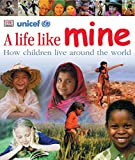 A Life Like Mine: How Children Live Around the World DK Publishing