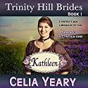 Kathleen: Trinity Hill Brides, Book 1 Audiobook by Celia Yeary Narrated by Cynthia Ann