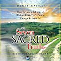The Seven Sacred Truths: How to Gain a Lifetime of Wisdom While You're Young Enough to Enjoy It!  by Denis Waitley Narrated by Denis Waitley