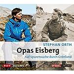 Opas Eisberg: Auf Spurensuche durch Grönland | Stephan Orth