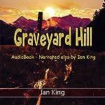 Graveyard Hill: With Bonus Story - Any Bloody Idiot | Ian King