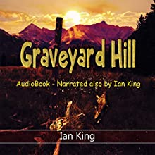 Graveyard Hill: With Bonus Story - Any Bloody Idiot Audiobook by Ian King Narrated by Ian King