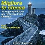 Impara a meditare: Strategie quotidiane per realizzare i tuoi obiettivi (Migliora te stesso 9) | Carlo Lesma