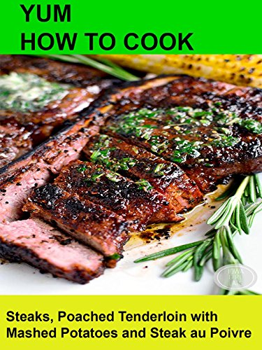 Yum! How To Cook Steaks, Preparing Poached Tenderloin with Mashed Potatoes and Steak au Poivre