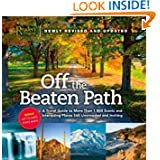 Off the Beaten Path: A Travel Guide to More Than 1000 Scenic and Interesting Places Still Uncrowded and Inviting...