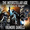 The Interstellar Age: The Complete Trilogy: The Interstellar Age, Book 4 (       UNABRIDGED) by Valmore Daniels Narrated by Dave Wright