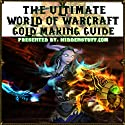 World of Warcraft Epic Gold Making Guide: The Fastest Way to Make Gold Guaranteed! (       UNABRIDGED) by Josh Abbott Narrated by Matt Weight