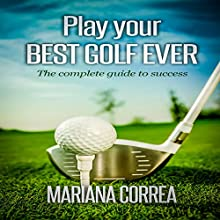 Play Your Best Golf Ever: The Guidebook to Success (       UNABRIDGED) by Mariana Correa Narrated by Rudi Novem