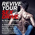 Revive Your Sex Drive: A Simple 5-Minute Prostate Exercise That Boosts Sex Drive and Increases Sexual Confidence (       UNABRIDGED) by Ryan Randolph Narrated by Brad Langer
