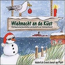 Wiehnacht an de Küst: Plattdeutsche Geschichten und Gedichte zur Weihnachtszeit Hörbuch von Heinrich Evers Gesprochen von: Heinrich Evers