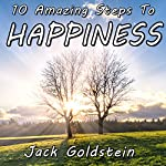 10 Amazing Steps to Happiness | Jack Goldstein