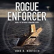 Rogue Enforcer: Rogue Submarine, Book 5 | John R. Monteith