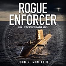 Rogue Enforcer: Rogue Submarine, Book 5 Audiobook by John R. Monteith Narrated by Paul Christy