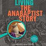 img - for Living the Anabaptist Story: A Guide to Early Beginnings with Questions for Today book / textbook / text book