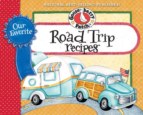 Our Favorite Road Trip Recipes Cookbook: Whether you're hitting the road in your RV, tailgating or taking a family vacation in the 'ol station wagon, you'll ... & friends. (Our Favorite Recipes Collection) by Gooseberry Patch
