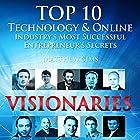Visionaries: Top 10 Technology & Online Industry's Most Successful Entrepreneur's Secrets Hörbuch von Matthew Sims Gesprochen von: David Winograd