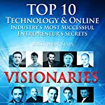 Visionaries: Top 10 Technology & Online Industry's Most Successful Entrepreneur's Secrets | Matthew Sims