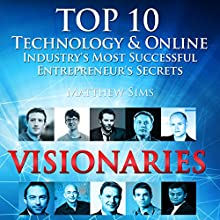 Visionaries: Top 10 Technology & Online Industry's Most Successful Entrepreneur's Secrets Audiobook by Matthew Sims Narrated by David Winograd
