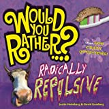 img - for Would You Rather...? Radically Repulsive: Over 400 Crazy Questions! book / textbook / text book