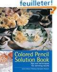 Colored Pencil Solution Book: Tips an...