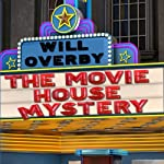 The Movie House Mystery | Will Overby