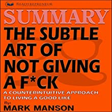 Summary: The Subtle Art of Not Giving a F*ck: A Counterintuitive Approach to Living a Good Life Audiobook by  Readtrepreneur Publishing Narrated by Donna Lorenz Motta