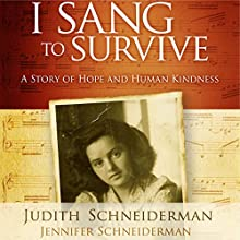 I Sang to Survive: A Story of Hope and Human Kindness (       UNABRIDGED) by Judith Schneiderman Narrated by Judith Schneiderman