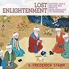 Lost Enlightenment: Central Asia's Golden Age from the Arab Conquest to Tamerlane Hörbuch von S. Frederick Starr Gesprochen von: Kevin Stillwell