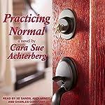 Practicing Normal | Cara Sue Achterberg