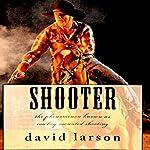 Shooter: The Phenomenon Known as Cowboy Mounted Shooting | David Larson