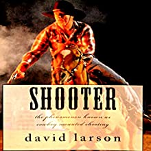 Shooter: The Phenomenon Known as Cowboy Mounted Shooting Audiobook by David Larson Narrated by Thomas Block