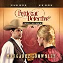 Petticoat Detective (       UNABRIDGED) by Margaret Brownley Narrated by Jaimee Draper