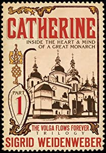 Catherine: Inside the Heart and Mind of a Great Monarch