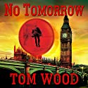 No Tomorrow: Victor the Assassin, Book 4 Audiobook by Tom Wood Narrated by Rob Shapiro