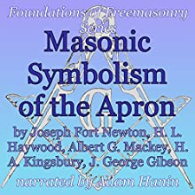 Masonic Symbolism of the Apron: Foundations of Freemasonry Series (       UNABRIDGED) by Joseph Fort Newton, Albert Mackey, H. L. Haywood, H. A. Kingsbury, J. George Gibson Narrated by Adam Hanin